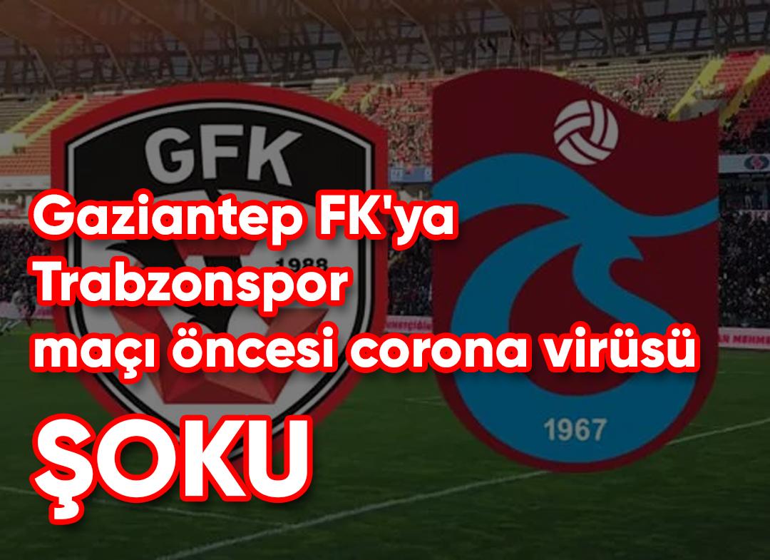 Gaziantep FK'ya Trabzonspor maçı öncesi corona virüsü şoku