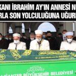 GGC BAŞKANI İBRAHİM AY'IN ANNESİ NÜKHET AY, SEVENLERİNİ YASA BOĞDU