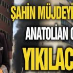 Şahin müjdeyi verdi! Anatolian otel yıkılacak